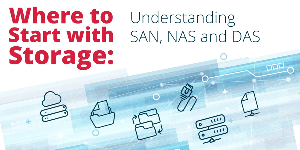 Where to Start With Storage: Understanding SAN, NAS and DAS