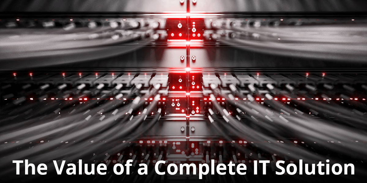 The Value of a Complete IT Solution