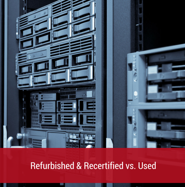 Refurbished & Recertified vs. Used IT Hardware